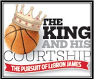 The King and His Courtship The Pursuit of LeBron James